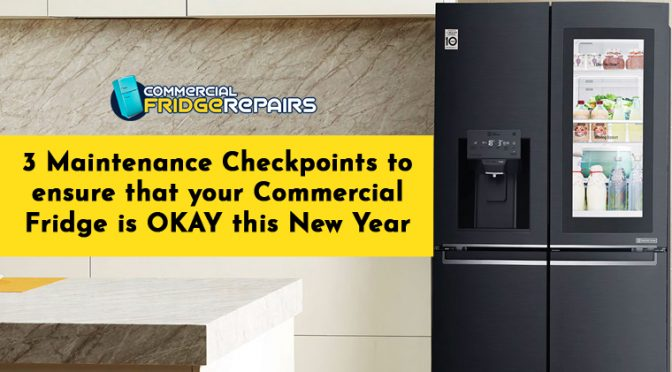 3 Maintenance Checkpoints to Ensure That Your Commercial Fridge Is Okay This New Year