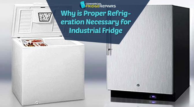 Why Is Proper Refrigeration Necessary for Industrial Fridge?