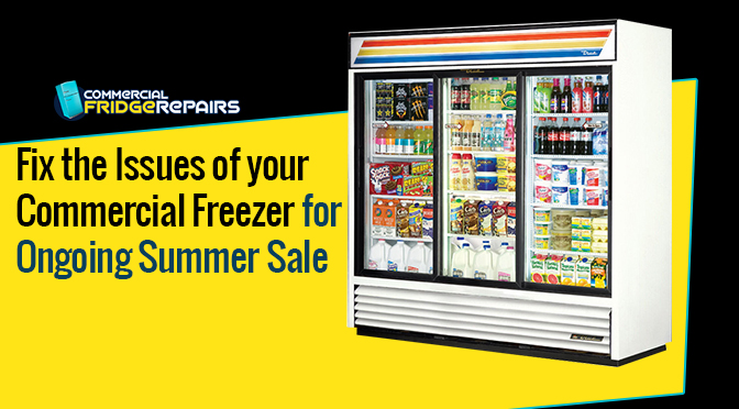 Fix the Issues of your Commercial Freezer for Ongoing Summer Sale