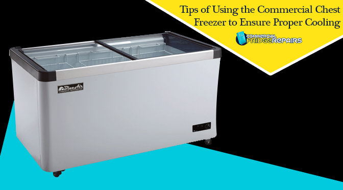 Tips of Using the Commercial Chest Freezer to Ensure Proper Cooling