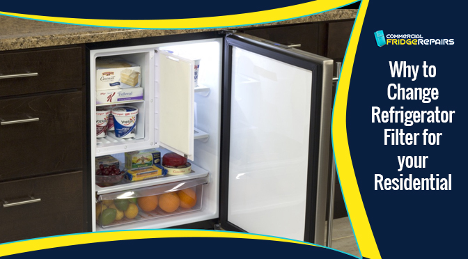 Why to Change Refrigerator Filter for your Residential Fridge?