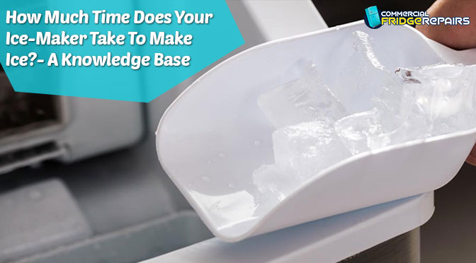 How Much Time Does Your Ice-Maker Take To Make Ice?-A Knowledge Base