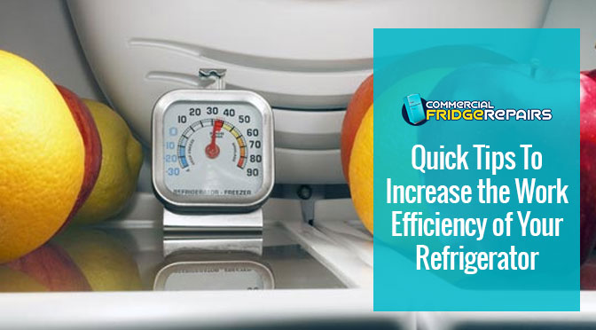 Quick Tips To Increase the Work Efficiency of Your Refrigerator