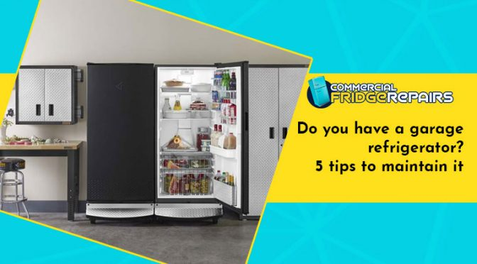 Do You Have a Garage Refrigerator? 5 Tips to Maintain It