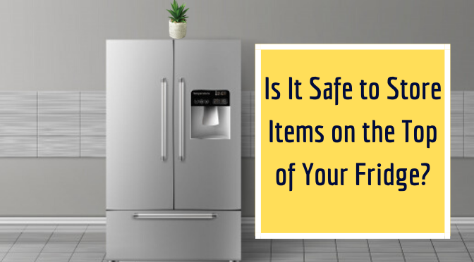store items on the top of your fridge