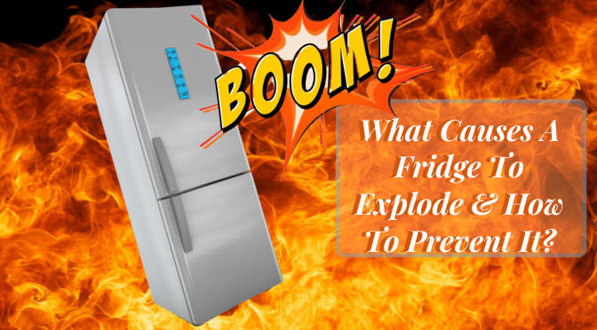 What Causes A Fridge Explosion & How To Prevent It?