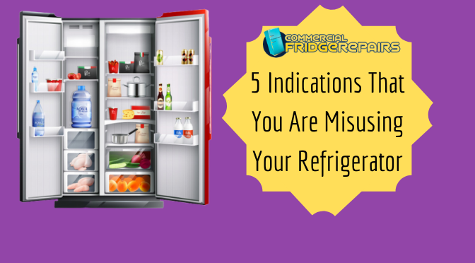 5 Indications That You Are Misusing Your Refrigerator