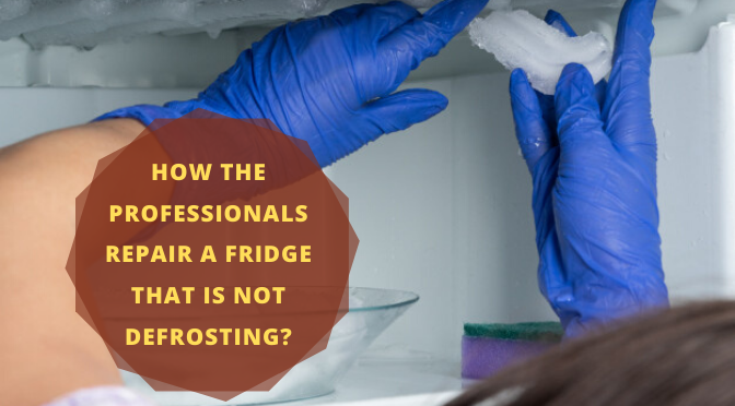 How the Professionals Repair a Fridge That Is Not Defrosting?