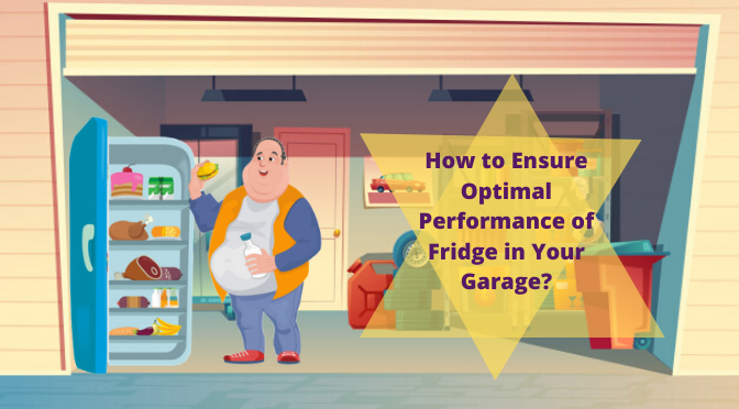 How to Ensure Optimal Performance of Fridge in Your Garage?