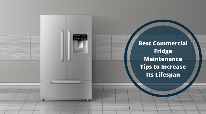 Best Commercial Fridge Maintenance Tips to Increase Its Lifespan