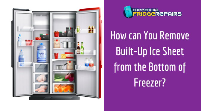 How can You Remove Built-Up Ice Sheet from the Bottom of Freezer?