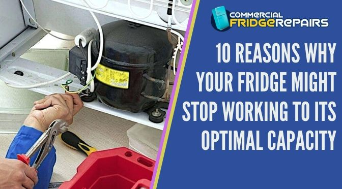 10 Reasons Why Your Fridge Might Stop Working to Its Optimal Capacity