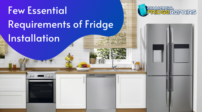 Few Essential Requirements of Fridge Installation