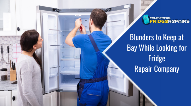 Blunders to Keep at Bay While Looking for Fridge Repair Company
