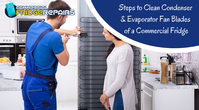 Steps to Clean Condenser & Evaporator Fan Blades of a Commercial Fridge