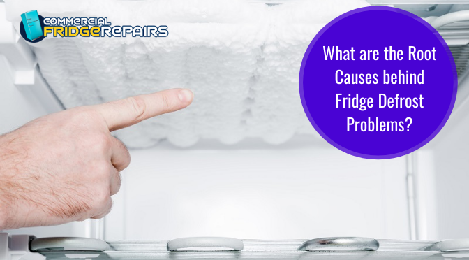 What are the Root Causes behind Fridge Defrost Problems