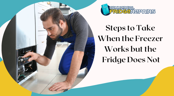 Steps to Take When the Freezer Works but the Fridge Does Not