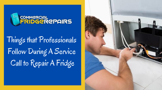 Things that Professionals Follow During A Service Call to Repair A Fridge