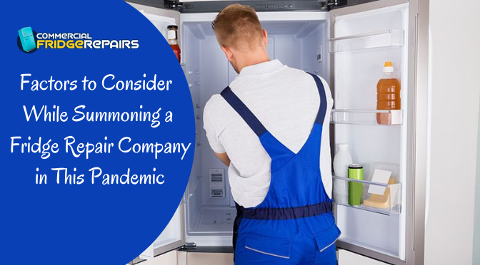 Factors to Consider While Summoning a Fridge Repair Company in This Pandemic